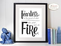 Free Printable Download - Be fearless in pursuit of what sets your soul on fire.