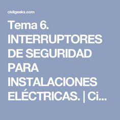 Tema 6. INTERRUPTORES DE SEGURIDAD PARA INSTALACIONES ELÉCTRICAS. | CivilGeeks.com