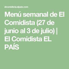 Menú semanal de El Comidista (27 de junio al 3 de julio) | El Comidista EL PAÍS