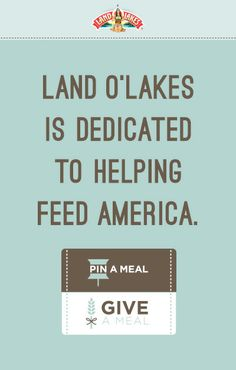 Learn more about Pin a Meal. Give a Meal. and Feeding America® at www.landolakes.com/pinameal.