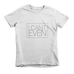 I Can't Even Kids White Tee