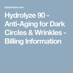 Hydrolyze 90 - Anti-Aging for Dark Circles & Wrinkles - Billing Information