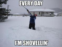 Every day I'm shovellin'