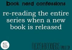 Re-reading the entire series when a new book is released.