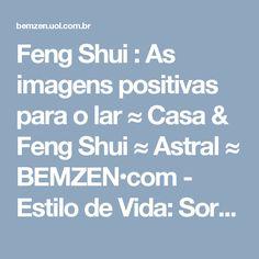 Feng Shui : As imagens positivas para o lar ≈ Casa & Feng Shui  ≈ Astral ≈ BEMZEN•com - Estilo de Vida: Sorria, Respire e Vá sem Pressa!