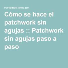 Cómo se hace el patchwork sin agujas :: Patchwork sin agujas paso a paso