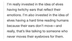 Elves having a hard time reading people's emotions because their ears don't twitch or move. Like eyebrows