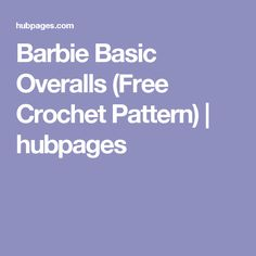 Barbie Basic Overalls (Free Crochet Pattern) | hubpages