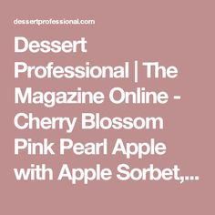 Dessert Professional | The Magazine Online - Cherry Blossom Pink Pearl Apple with Apple Sorbet, Cherry Blossom Jam