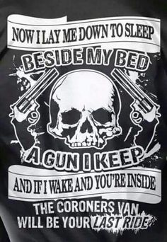 Now I lay me down to sleep, beside my bed a gun I keep, and if I wake and you're inside, the coroner's van will be your last ride. Gun Quotes, Biker Quotes, Great Quotes, Quotes To Live By, Inspirational Quotes, Motivational, Reaper Quotes, Quotations, Qoutes