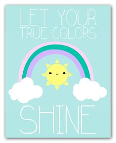 Let Your True Colors Shine Inspirational Quote And Kawaii Rainbow Wall Art Print For Nursery And Kids Room