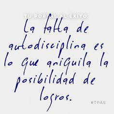 La falta de #autodisciplina es lo que aniquila la posibilidad de logros.- Frases en Español- #tpae