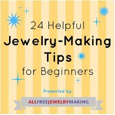 24 Helpful Jewelry Making Tips for Beginners
