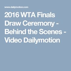2016 WTA Finals Draw Ceremony - Behind the Scenes - Video Dailymotion