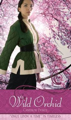 Wild Orchid: A Retelling of the Ballad of Mulan (Once Upon a Time Series)  by Cameron Dokey
