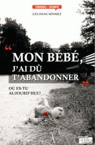 Mon bébé, j'ai dû t'abandonner est un témoignage de Güldane Sonmez aux Editions La boîte de Pandore. Chronique par Christophe Moulaert pour L'Ivre de Lire!