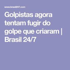 Golpistas agora tentam fugir do golpe que criaram | Brasil 24/7