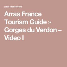 Arras France Tourism Guide » Gorges du Verdon – Video I