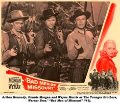 "Arthur Kennedy, Dennis Morgan and Wayne Morris as ""The Younger Brothers"", Warner Bros.' ""Bad Men of Missouri"" ('41)."