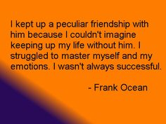 Frank Ocean's quote (about being gay)...