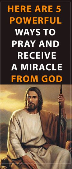 Here are 5 Powerful Ways to Pray and Receive a Miracle from God