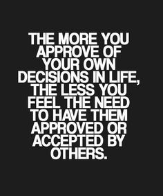 More You Approve Your Own Decisions - Great Life Quote