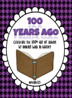100th Day of School:  If I live 100 years ago - a different way to celebrate the 100th day of school.  $