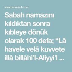 "Strong Wish Prayer-- After performing the morning prayer, 100 times facing Qibla; ""La Havele wa al-force, or bilahi'l-Aliyyi'l Azim. Kid Swag, Morning Prayers, Wish, Strong, Aspirin, Rage"