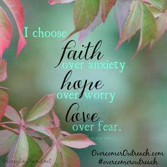 I choose faith over anxiety...hope over worry...love over fear. #overcomeroutreach