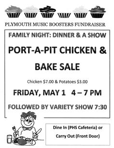 Friday, May 1 from 4-7 will be the Music Boosters Port-a-Pit Chicken & Bake Sale. The Variety Show will follow in the auditorium at 7:30 PM. No need to worry about going home and making dinner - you may dine in the high school cafeteria, or carry out from the front door. Chicken $7.00  -- Pit-atoes $3.00 A variety of baked goods to purchase. Free water and lemonade will be available if you dine in the cafeteria.