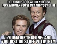 Funny friendship memes with Will Ferrell and John C. Reilly.: Funny Friendship Memes