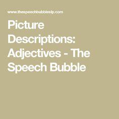 Picture Descriptions: Adjectives - The Speech Bubble