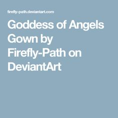 Goddess of Angels Gown by Firefly-Path on DeviantArt