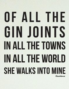 Of All the Gin Joints in All the World… via Etsy. Of All the Gin Joints in All the World… Humphrey Bogart, Casablanca Quotes, Casablanca Movie, Casablanca 1942, Gin Quotes, Gin Joint, Favorite Movie Quotes, Movie Lines, Thats The Way