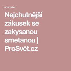 Nejchutnější zákusek se zakysanou smetanou   ProSvět.cz