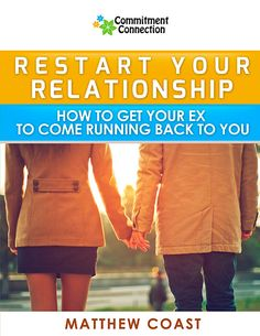 Restart Your Relationship - How to get your ex to come running back to you http://commitmentconnection.com/restart-your-relationship-product-page/
