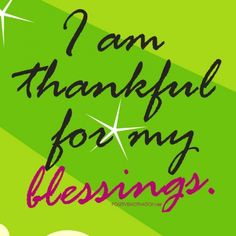 Google Image Result for http://www.positivemotivation.net/wp-content/uploads/2012/07/Affirmations-for-women-I-am-thankful-for-my-blessings-500x500.jpg