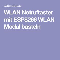 WLAN Notruftaster mit ESP8266 WLAN Modul basteln