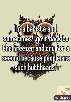 Some customers are just really mean. | 27 Alarming Barista Confessions