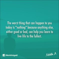 "The worst thing that can happen to you today is ""nothing"" because anything else, either good or bad, can help you learn to live life to the fullest.  #Quotes #QuotesbyMohith #LifeQuotes"