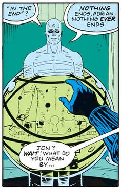 """""""Nothing ever ends."""" ~ Dr. Manhattan in Watchmen"""