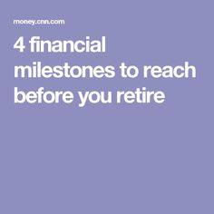 4 financial milestones to reach before you retire