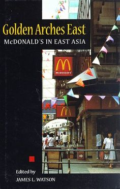 Golden Arches East: McDonald's in East Asia by James L. Watson