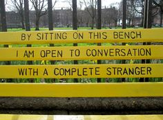 I am open to conversation with a complete stranger.