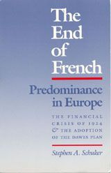 The End of French Predominance in Europe: The Financial Crisis of 1924 And The Adoption of the Dawes Plan ~ Stephen A. Schuker ~ University Of North Carolina Press ~ 1976