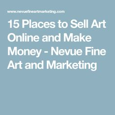 15 Places to Sell Art Online and Make Money - Nevue Fine Art and Marketing