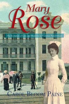 Mary Rose: The Evolution of Love and Medicine in Victorian New Orleans by Carol Bloom Paine http://www.amazon.com/dp/1483694240/ref=cm_sw_r_pi_dp_ZFtwub0WJ707K