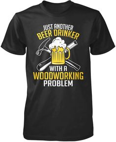 Just another beer drinker with a woodworking problem. Love drinking beer & woodworking? This is the t-shirt for you. Order here - https://diversethreads.com/products/beer-drinker-with-a-woodworking-problem?variant=17728594309