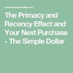 The Primacy and Recency Effect and Your Next Purchase - The Simple Dollar