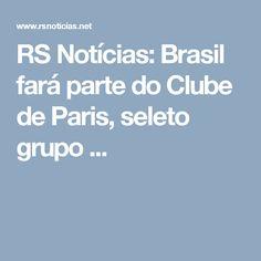 RS Notícias: Brasil fará parte do Clube de Paris, seleto grupo ...